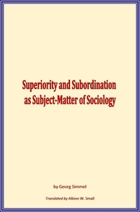 Georg Simmel - Superiority and Subordination as Subject-Matter of Sociology.