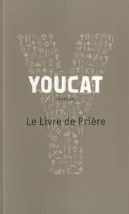 Georg von Lengerke et Dörte Schrömges - Youcat - Le Livre de Prière.
