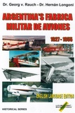 Georg von Rauch et Hernan Longoni - Argentina's Fabrica Militar de Aviones 1927-1955.