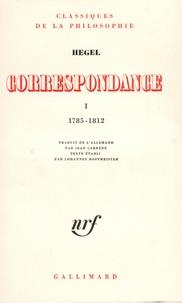 Georg Wilhelm Friedrich Hegel - Correspondance - Tome 1.