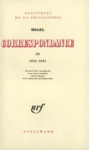 Georg Wilhelm Friedrich Hegel - Correspondance - Tome 3, 1823-1831.