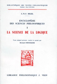 Georg Wilhelm Friedrich Hegel - ENCYCLOPEDIE DES SCIENCES PHILOSOPHIQUES. - Tome 1, La science de la logique.