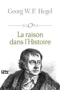 Georg Wilhelm Friedrich Hegel - La raison dans l'histoire - Introduction à la philosophie et à l'histoire.