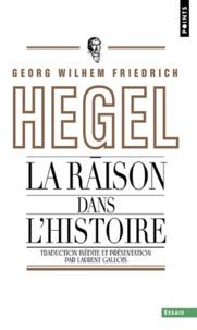 Georg Wilhelm Friedrich Hegel - La raison dans l'histoire - Introduction aux Leçons sur la philosophie du monde.