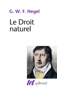 Georg Wilhelm Friedrich Hegel - Le droit naturel.
