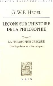 Leçons sur lhistoire de la philosophie - Tome 2, La philosophie grecque. Des sophistes aux Socratiques.pdf