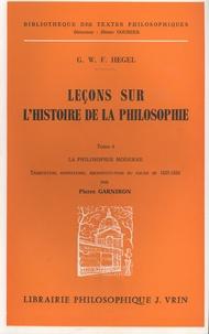 Georg Wilhelm Friedrich Hegel - Leçons sur l'histoire de la philosophie - Tome 6, La philosophie moderne.