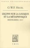 Georg Wilhelm Friedrich Hegel - Leçons sur la logique et la métaphysique - Heidelberg, 1817.