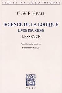 Science de la logique- Livre deuxième, L'essence - Georg Wilhelm Friedrich Hegel |