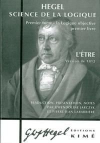 Georg Wilhelm Friedrich Hegel - Science de la logique - Tome 1, La logique objective, Premier livre, L'être (Version de 1812).