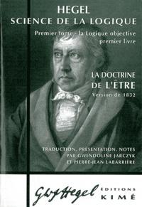 Georg Wilhelm Friedrich Hegel - Science de la logique - Tome 1, La logique objective, premier livre, La doctrine de l'Etre.