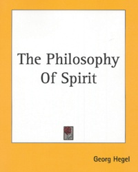 Georg Wilhelm Friedrich Hegel - The Philosophy of Spirit.
