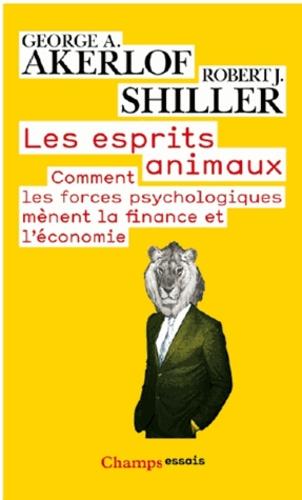 George Akerlof et Robert Shiller - Les esprits animaux - Comment les forces psychologiques mènent la finance et l'économie.