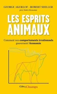 George Akerlof et Robert Shiller - Les esprits animaux - Comment nos comportements irrationnels gouvernent l'économie.