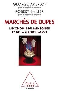 George Akerlof et Robert Shiller - Marchés de dupes - L'économie du mensonge et de la manipulation.
