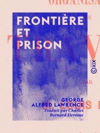 George Alfred Lawrence et Charles Bernard-Derosne - Frontière et Prison.