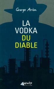 George Arion - La vodka du diable - Une nouvelle enquête d'Andreï Mladin.