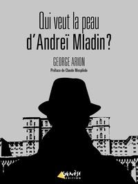 George Arion et Claude Mesplède - Qui veut la peau d'Andreï Mladin ?.