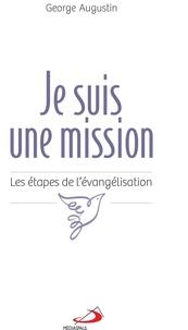 George Augustin - Je suis une mission - Les étapes de l'évangélisation.