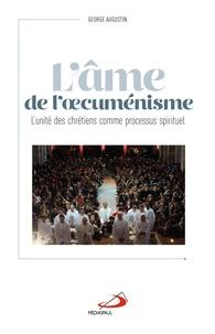 George Augustin - L'âme de l'oecuménisme - L'unité des chrétiens, un processus spirituel.