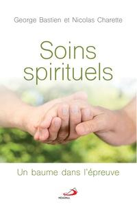 George Bastien et Nicolas Charette - Soins spirituels - Un beaume dans l'épreuve.