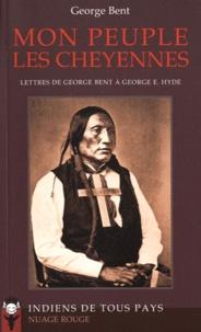 George Bent - Mon peuple les Cheyennes - Lettres de George Bent à George E. Hyde.