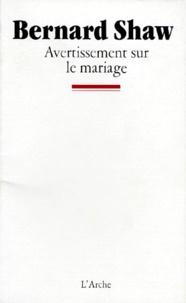 George Bernard Shaw - Avertissement sur le mariage.