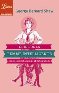 George Bernard Shaw - Guide de la femme intelligente en présence du socialisme et du capitalisme - Extraits.