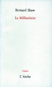 George Bernard Shaw - La Milliardaire.