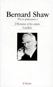 George Bernard Shaw - Pièces plaisantes - Tome 1, L'Homme et les armes ; Candida.