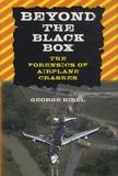 George Bibel - Beyond the Black Box : The Forensics of Airplane Crashes.
