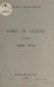 George Bonnamour - Rimes de guerre - Poèmes, 1940-1944.