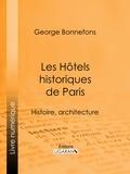 George Bonnefons et  Ligaran - Les Hôtels historiques de Paris - Histoire, architecture.