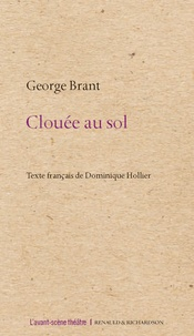 George Brant - Clouée au sol.