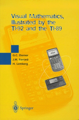 George-C Dorner et Henri Lemberg - Visual Mathematics, Illustrated by the TI-92 and the TI-89.