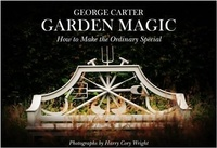 George Carter - George's Magic Garden : Transforming the Ordinary into the Extraordinary.