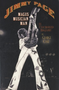 George Case - Jimmy Page : Magus Musician Man - An Authorized Biography.