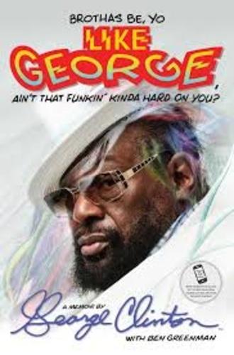 George Clinton et Ben Greenman - Brothas Be, Yo Like George, Ain't That Funkin' Kinda Hard on You? - A Memoir by George Clinton.