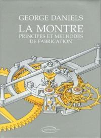 George Daniels - La montre - Principes et méthodes de fabrication.