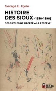 George-E Hyde - Histoire des Sioux - Des siècles de liberté à la réserve (1650-1890). Tome 1, Le peuple de Red Cloud ; Tome 2, Conflits sur les réserves ; Tome 3, Spotted Tail.