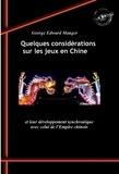 George Edward Mauger - Quelques considérations sur les jeux en Chine et leur développement synchronique avec celui de l'Empire chinois - Édition illustrée (avec 15 figures).