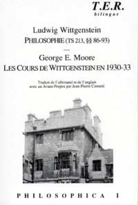 George-Edward Moore et Ludwig Wittgenstein - Philosophica. - Tome 1, Philosophie (TS 213, §§ 86-93), suivi de Georges Edward Moore, Les cours de Wittgenstein en 1930-1932.