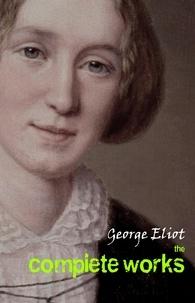 George Eliot - George Eliot: The Complete Works.