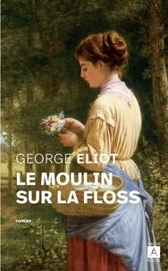 George Eliot et Lucienne Molitor - Le moulin sur la Floss.