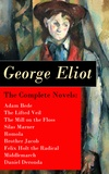 George Eliot - The Complete Novels: Adam Bede + The Lifted Veil + The Mill on the Floss + Silas Marner + Romola + Brother Jacob + Felix Holt the Radical + Middlemarch + Daniel Deronda.