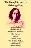 George Eliot - The Complete Novels of George Eliot: Adam Bede + The Lifted Veil + The Mill on the Floss + Silas Marner + Romola + Brother Jacob + Felix Holt the Radical + Middlemarch + Daniel Deronda.