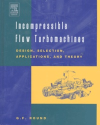 Incompressible Flow Turbomachines- Design, Selection, Applications and Theory - George F Round |