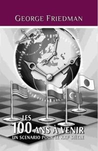 George Friedman - Les 100 ans à venir - Un scénario pour le XXIe siècle.