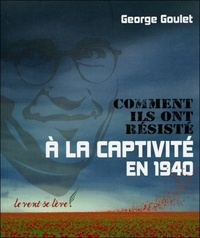 George Goulet - Comment ils ont résisté à la captivité en 1940 - Carnets de prisonnier de guerre de George Goulet et lettres de sa mère, Henriette Goulet.