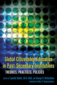 George h. Richardson et Ali A. Abdi - Global Citizenship Education in Post-Secondary Institutions - Theories, Practices, Policies- Foreword by Indira V. Samarasekera.